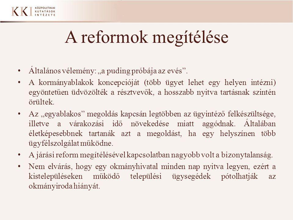 """A reformok megítélése • Általános vélemény: """"a puding próbája az evés"""". • A kormányablakok koncepcióját (több ügyet lehet egy helyen intézni) egyöntet"""