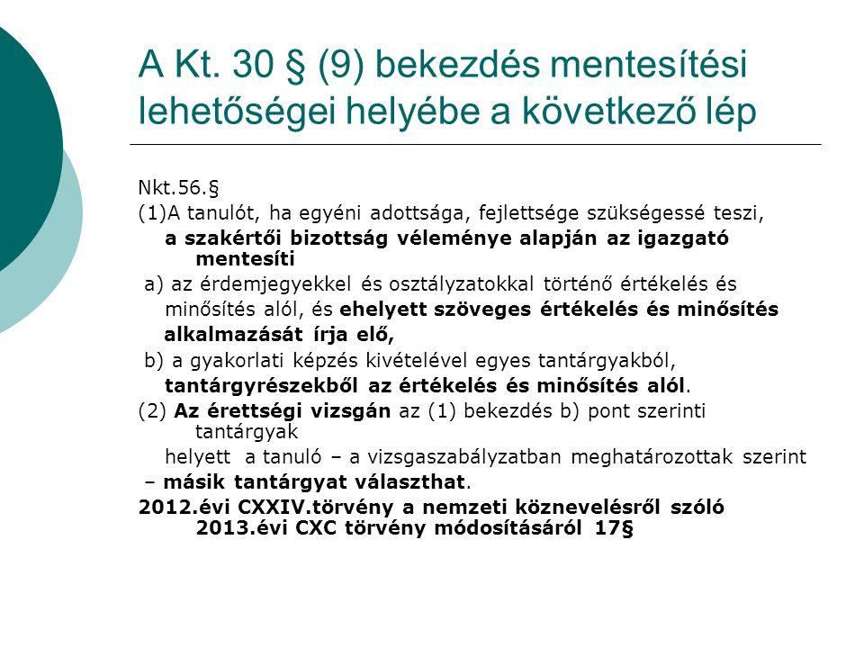 A Kt. 30 § (9) bekezdés mentesítési lehetőségei helyébe a következő lép Nkt.56.§ (1)A tanulót, ha egyéni adottsága, fejlettsége szükségessé teszi, a s