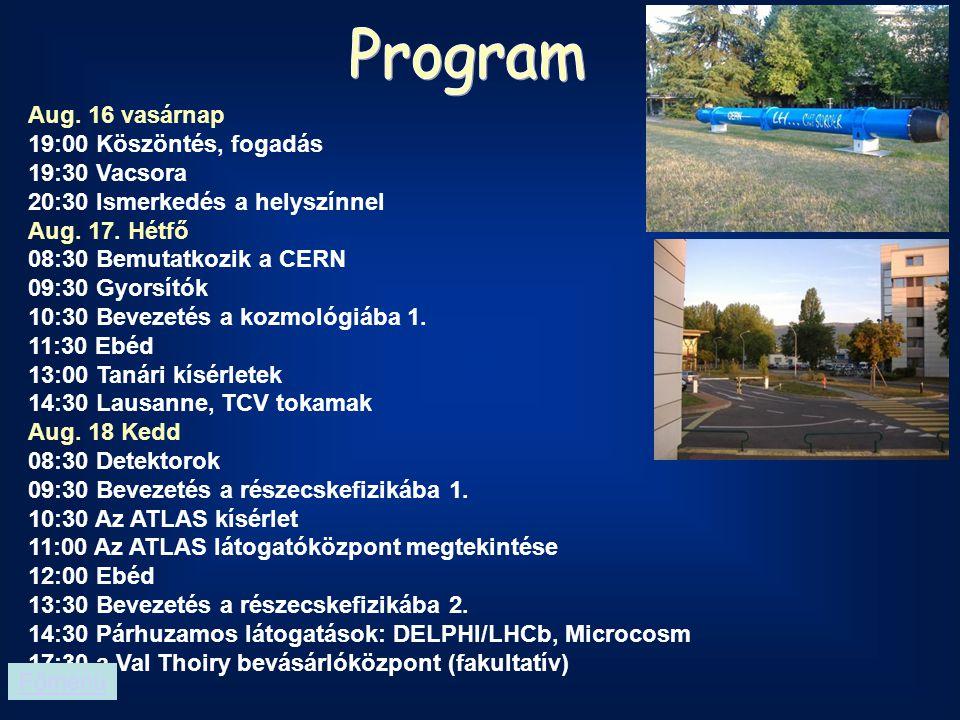 Aug. 16 vasárnap 19:00 Köszöntés, fogadás 19:30 Vacsora 20:30 Ismerkedés a helyszínnel Aug. 17. Hétfő 08:30 Bemutatkozik a CERN 09:30 Gyorsítók 10:30