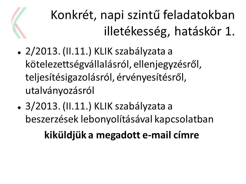 Konkrét, napi szintű feladatokban illetékesség, hatáskör 1.  2/2013. (II.11.) KLIK szabályzata a kötelezettségvállalásról, ellenjegyzésről, teljesíté