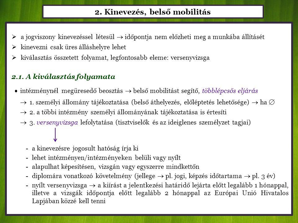 2. Kinevezés, belső mobilitás  a jogviszony kinevezéssel létesül  időpontja nem előzheti meg a munkába állításét  kinevezni csak üres álláshelyre l