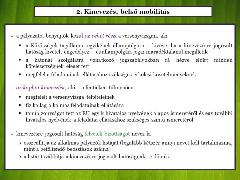2. Kinevezés, belső mobilitás -a pályázatot benyújtók közül az vehet részt a versenyvizsgán, aki  a Közösségek tagállamai egyikének állampolgára – ki