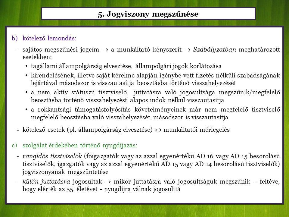 5. Jogviszony megszűnése b)kötelező lemondás: -sajátos megszűnési jogcím  a munkáltató kényszerít  Szabályzatban meghatározott esetekben: • tagállam
