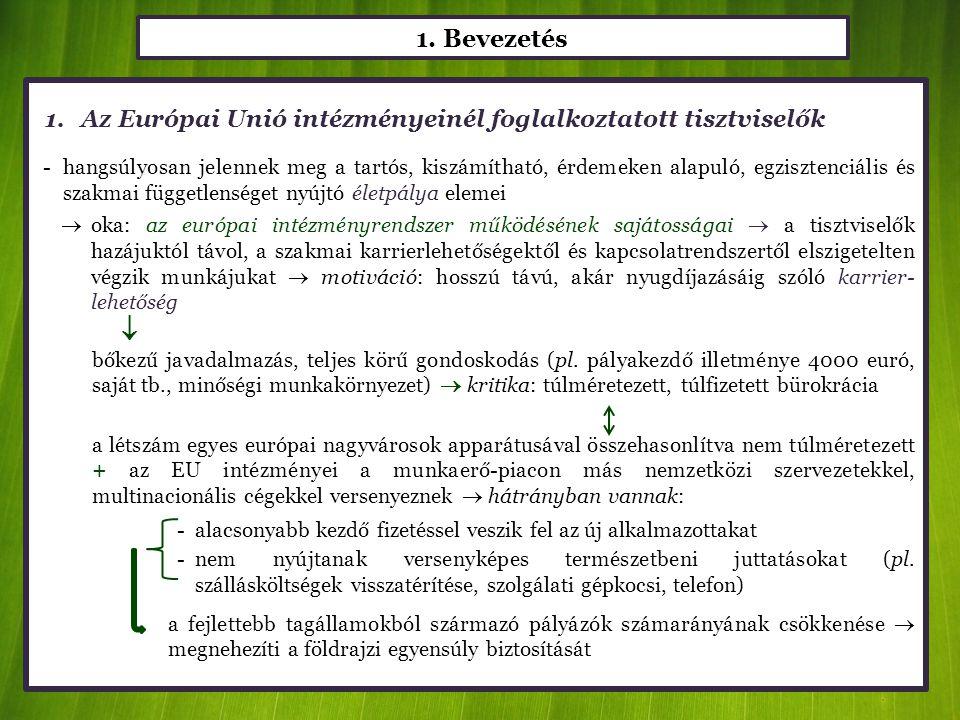 1. Bevezetés 1.Az Európai Unió intézményeinél foglalkoztatott tisztviselők -hangsúlyosan jelennek meg a tartós, kiszámítható, érdemeken alapuló, egzis