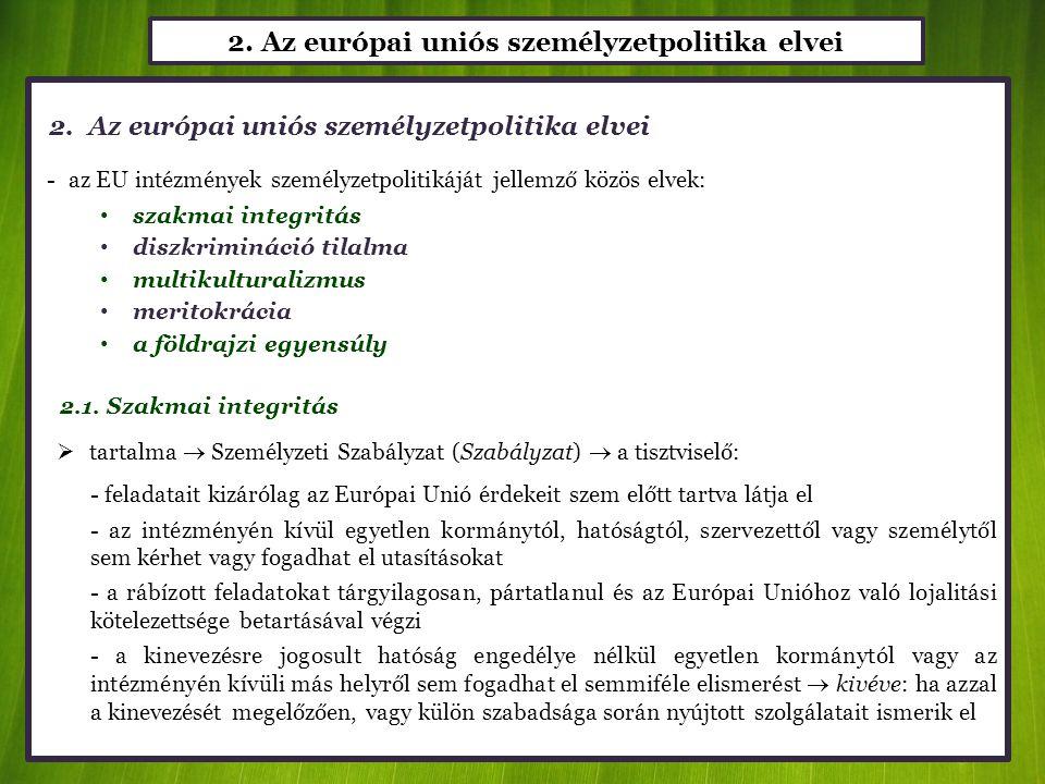 2. Az európai uniós személyzetpolitika elvei -az EU intézmények személyzetpolitikáját jellemző közös elvek: • szakmai integritás • diszkrimináció tila