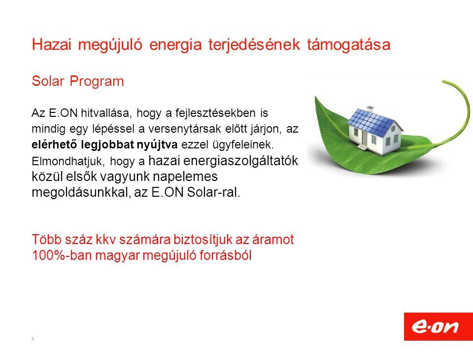 Hazai megújuló energia terjedésének támogatása Solar Program Az E.ON hitvallása, hogy a fejlesztésekben is mindig egy lépéssel a versenytársak előtt j