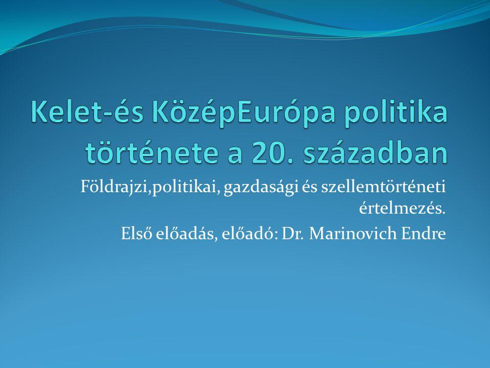 Földrajzi,politikai, gazdasági és szellemtörténeti értelmezés. Első előadás, előadó: Dr. Marinovich Endre