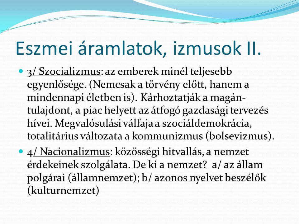 Eszmei áramlatok, izmusok II.  3/ Szocializmus: az emberek minél teljesebb egyenlősége. (Nemcsak a törvény előtt, hanem a mindennapi életben is). Kár