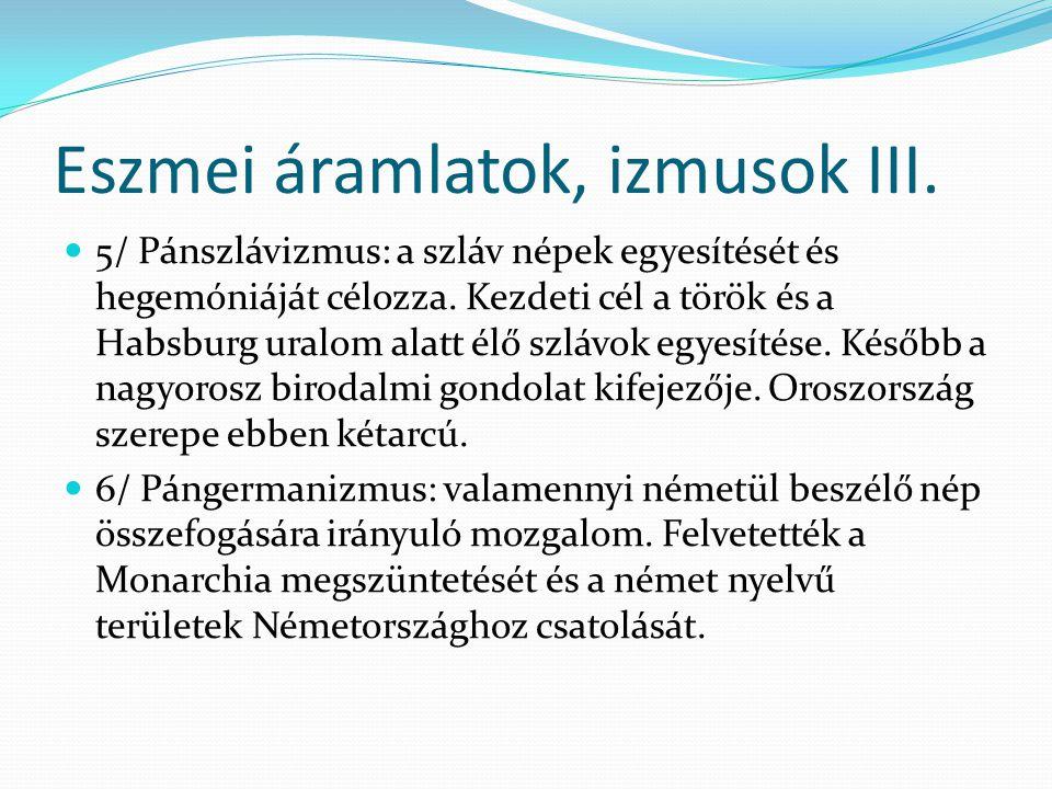Eszmei áramlatok, izmusok III.  5/ Pánszlávizmus: a szláv népek egyesítését és hegemóniáját célozza. Kezdeti cél a török és a Habsburg uralom alatt é