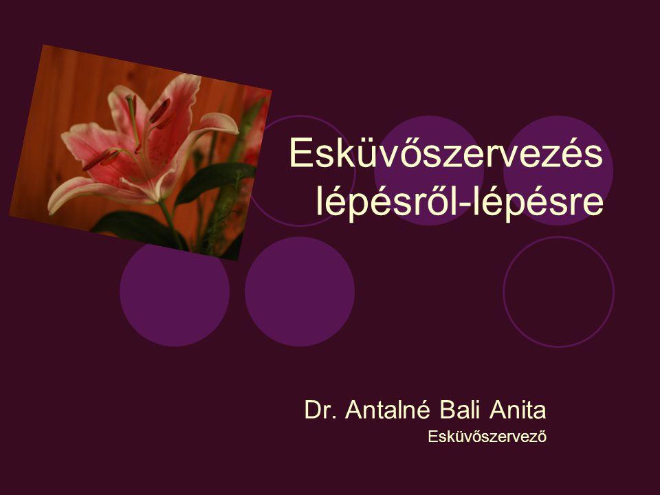 Esküvőszervezés lépésről-lépésre Dr. Antalné Bali Anita Esküvőszervező