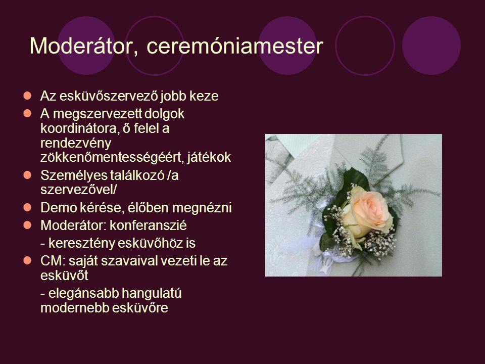 Moderátor, ceremóniamester  Az esküvőszervező jobb keze  A megszervezett dolgok koordinátora, ő felel a rendezvény zökkenőmentességéért, játékok  Személyes találkozó /a szervezővel/  Demo kérése, élőben megnézni  Moderátor: konferanszié - keresztény esküvőhöz is  CM: saját szavaival vezeti le az esküvőt - elegánsabb hangulatú modernebb esküvőre