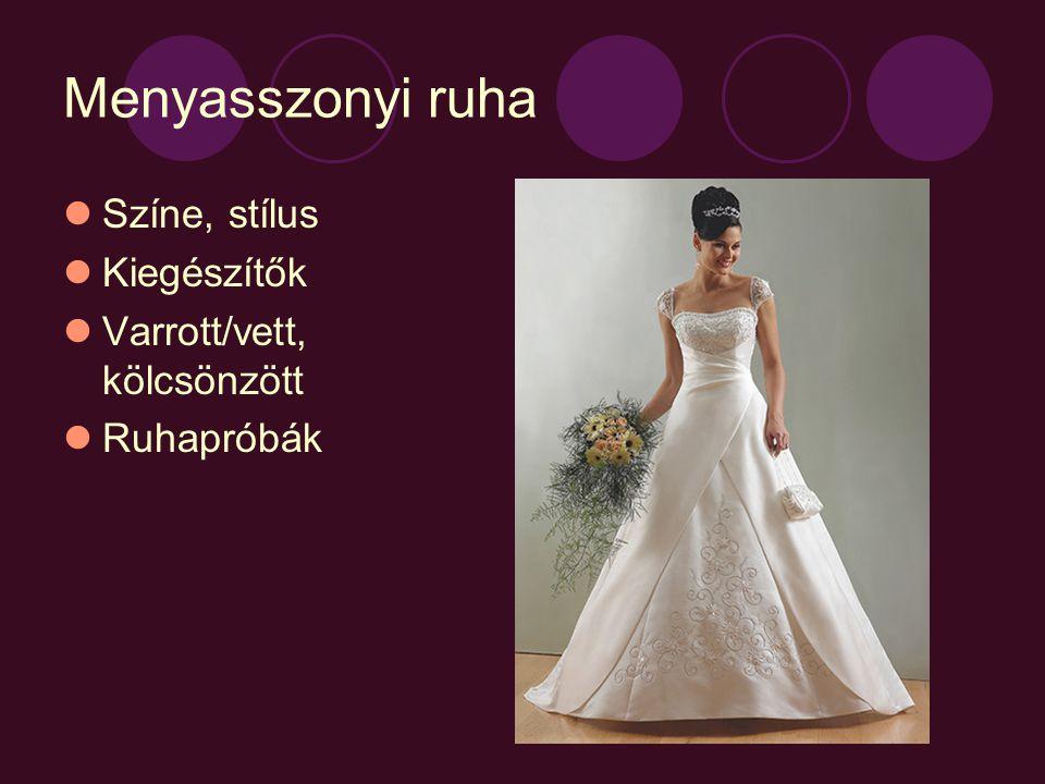 Menyasszonyi ruha  Színe, stílus  Kiegészítők  Varrott/vett, kölcsönzött  Ruhapróbák
