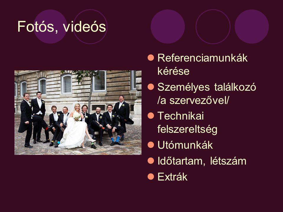 Fotós, videós  Referenciamunkák kérése  Személyes találkozó /a szervezővel/  Technikai felszereltség  Utómunkák  Időtartam, létszám  Extrák