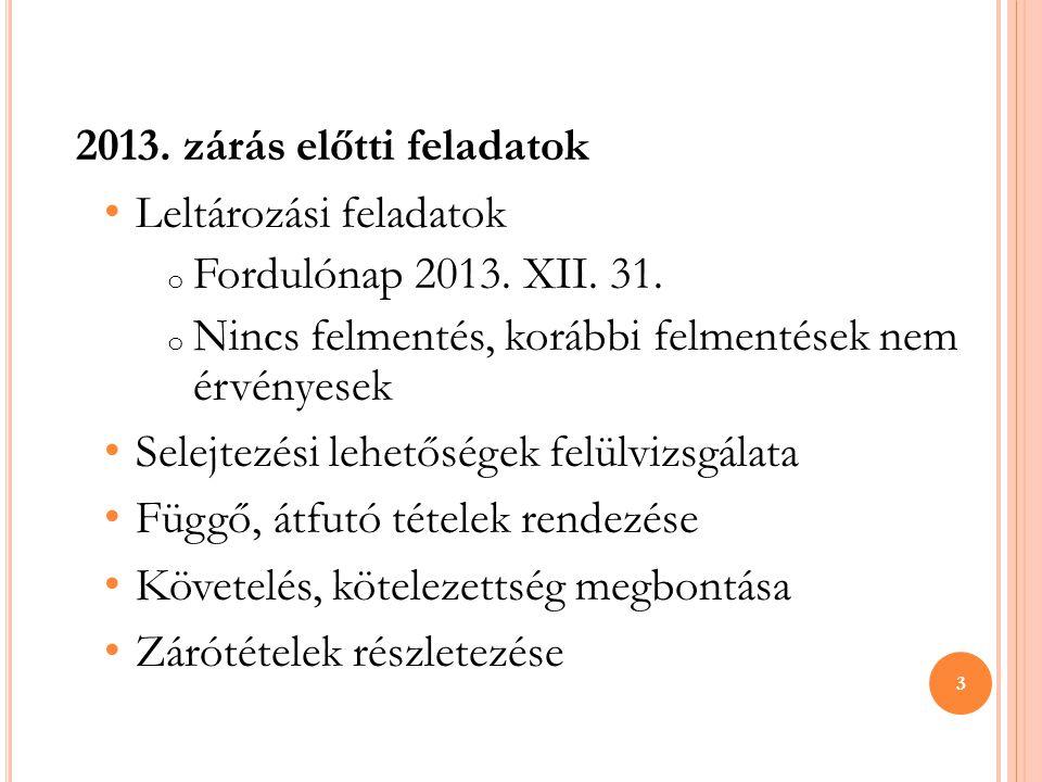 2013. zárás előtti feladatok • Leltározási feladatok o Fordulónap 2013. XII. 31. o Nincs felmentés, korábbi felmentések nem érvényesek • Selejtezési l