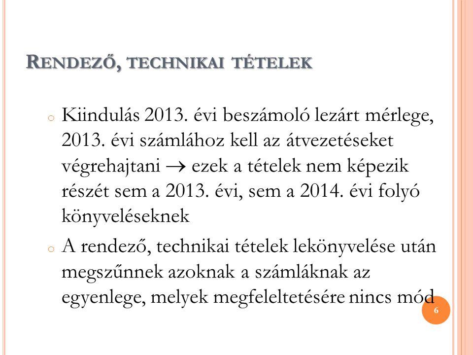 R ENDEZŐ, TECHNIKAI TÉTELEK o Kiindulás 2013. évi beszámoló lezárt mérlege, 2013. évi számlához kell az átvezetéseket végrehajtani  ezek a tételek ne