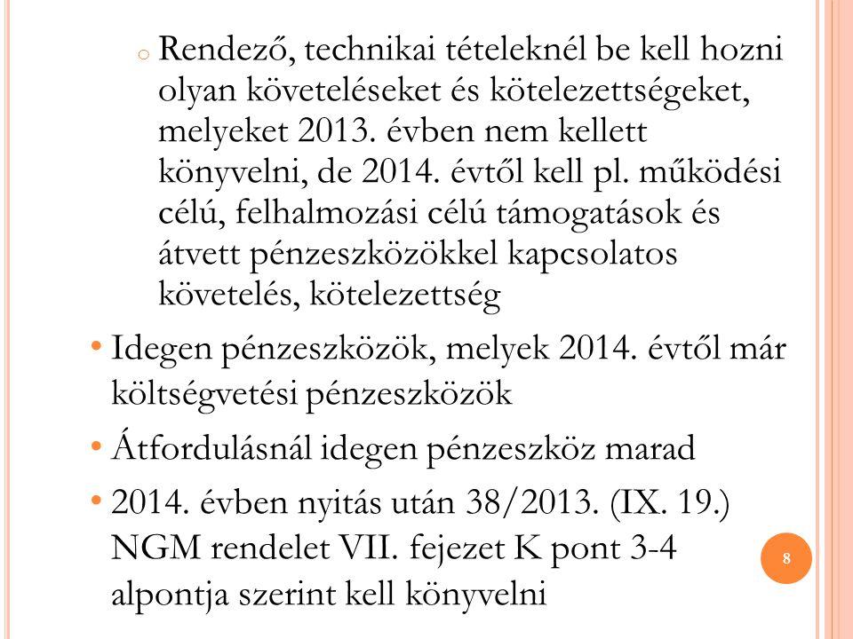 o Rendező, technikai tételeknél be kell hozni olyan követeléseket és kötelezettségeket, melyeket 2013. évben nem kellett könyvelni, de 2014. évtől kel