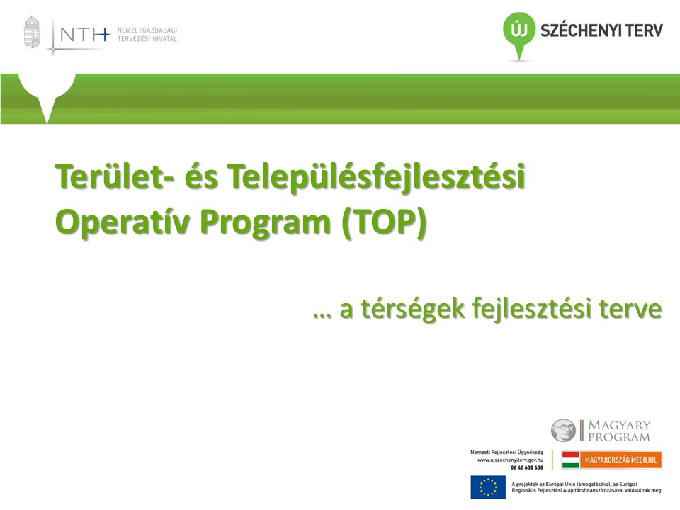 Terület- és Településfejlesztési Operatív Program (TOP) … a térségek fejlesztési terve