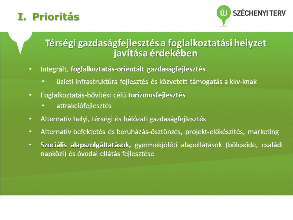 I.Prioritás Térségi gazdaságfejlesztés a foglalkoztatási helyzet javítása érdekében foglalkoztatás-orientált gazdaságfejlesztés • Integrált, foglalkoz