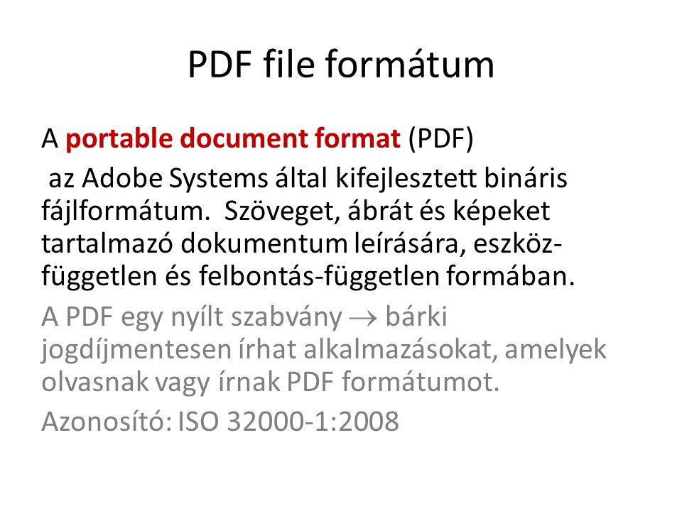 PDF file formátum A portable document format (PDF) az Adobe Systems által kifejlesztett bináris fájlformátum. Szöveget, ábrát és képeket tartalmazó do