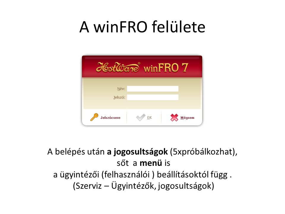 A winFRO felülete A belépés után a jogosultságok (5xpróbálkozhat), sőt a menü is a ügyintézői (felhasználói ) beállításoktól függ. (Szerviz – Ügyintéz