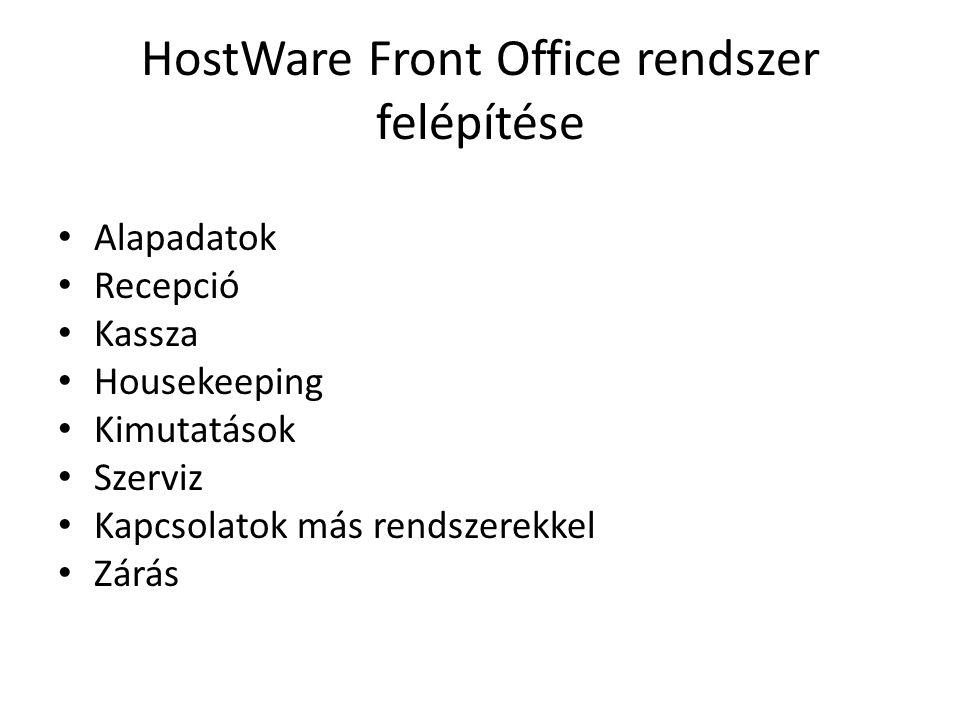 HostWare Front Office rendszer felépítése • Alapadatok • Recepció • Kassza • Housekeeping • Kimutatások • Szerviz • Kapcsolatok más rendszerekkel • Zárás