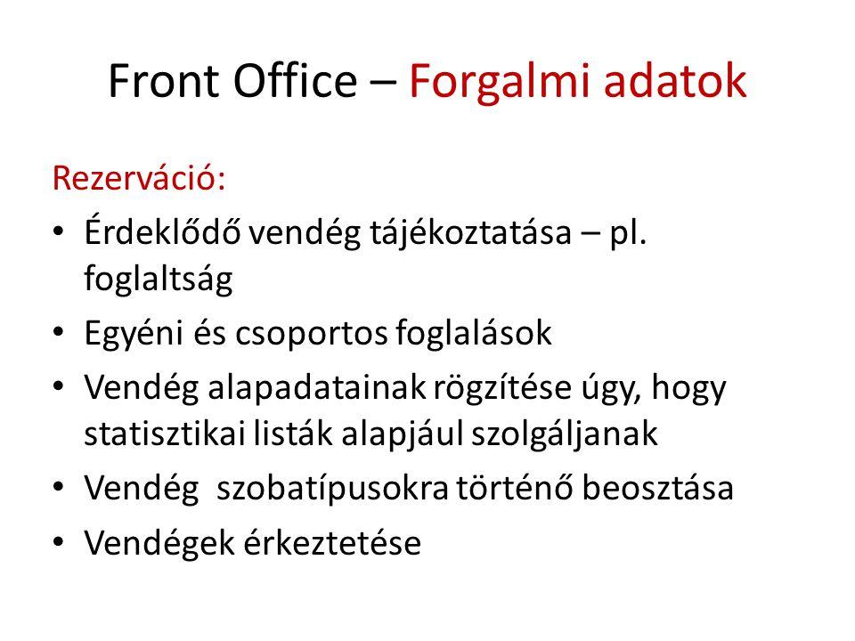 Front Office – Forgalmi adatok Rezerváció: • Érdeklődő vendég tájékoztatása – pl. foglaltság • Egyéni és csoportos foglalások • Vendég alapadatainak r