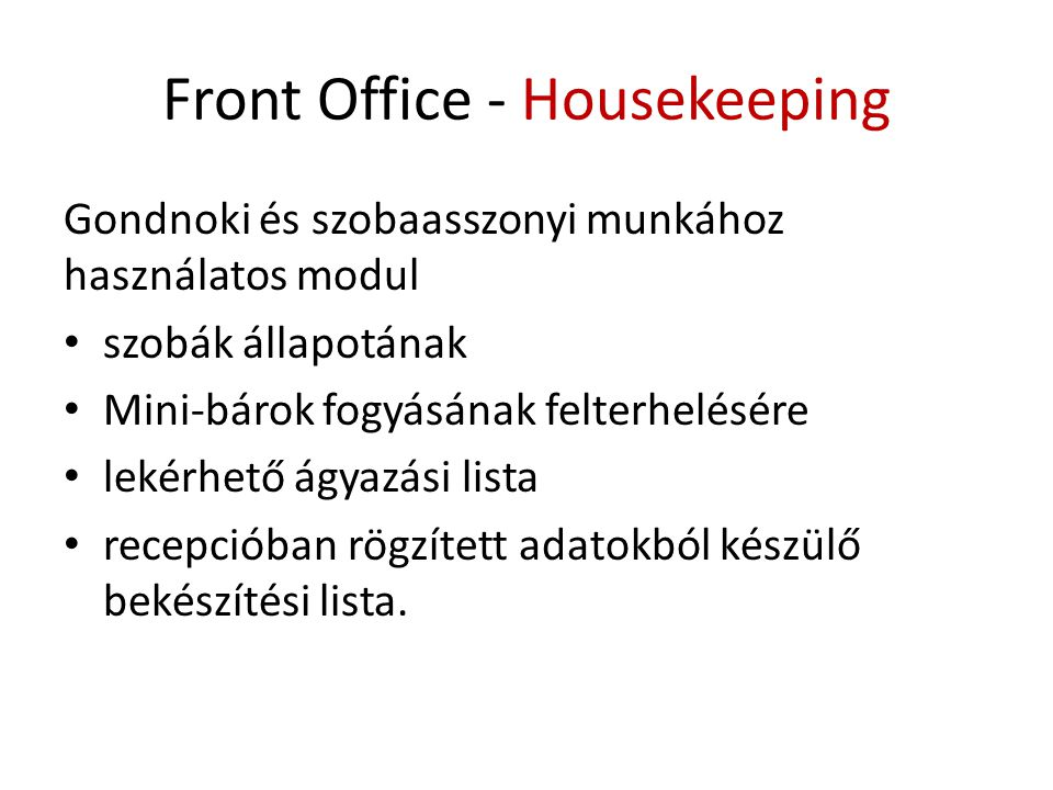 Front Office - Housekeeping Gondnoki és szobaasszonyi munkához használatos modul • szobák állapotának • Mini-bárok fogyásának felterhelésére • lekérhető ágyazási lista • recepcióban rögzített adatokból készülő bekészítési lista.