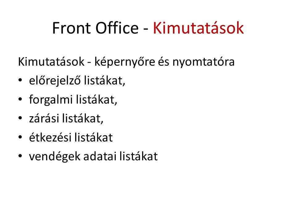 Front Office - Kimutatások Kimutatások - képernyőre és nyomtatóra • előrejelző listákat, • forgalmi listákat, • zárási listákat, • étkezési listákat •