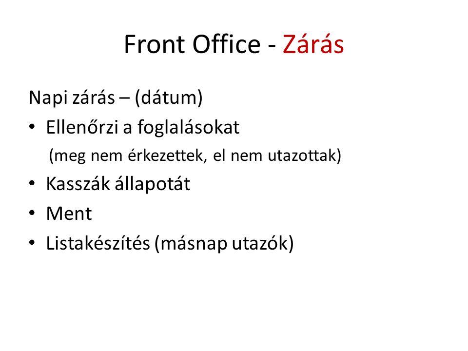 Front Office - Zárás Napi zárás – (dátum) • Ellenőrzi a foglalásokat (meg nem érkezettek, el nem utazottak) • Kasszák állapotát • Ment • Listakészítés (másnap utazók)