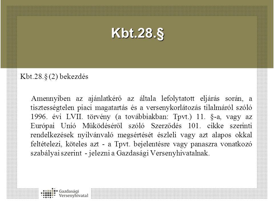 Kbt.28.§ Kbt.28.§ (2) bekezdés Amennyiben az ajánlatkérő az általa lefolytatott eljárás során, a tisztességtelen piaci magatartás és a versenykorlátoz