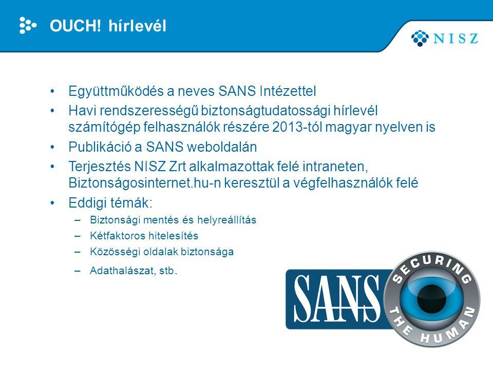 OUCH! hírlevél •Együttműködés a neves SANS Intézettel •Havi rendszerességű biztonságtudatossági hírlevél számítógép felhasználók részére 2013-tól magy