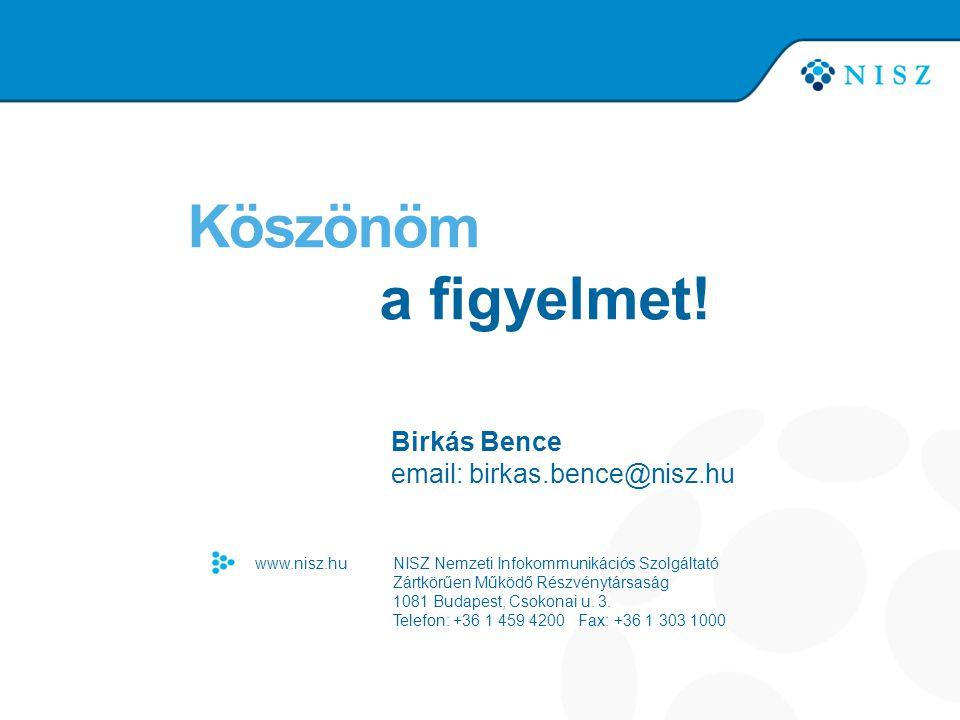Köszönöm a figyelmet! Birkás Bence email: birkas.bence@nisz.hu www.nisz.hu NISZ Nemzeti Infokommunikációs Szolgáltató Zártkörűen Működő Részvénytársas