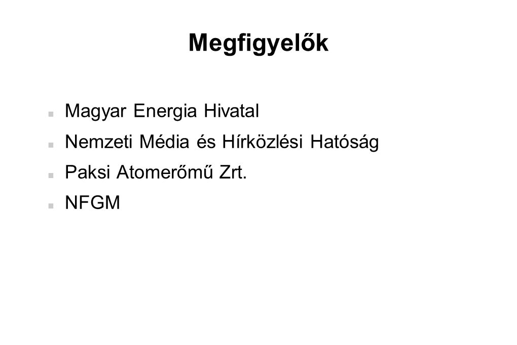 Megfigyelők  Magyar Energia Hivatal  Nemzeti Média és Hírközlési Hatóság  Paksi Atomerőmű Zrt.  NFGM