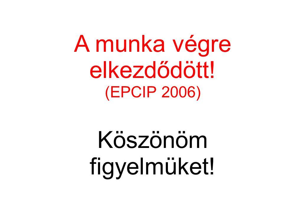 A munka végre elkezdődött! (EPCIP 2006) Köszönöm figyelmüket!