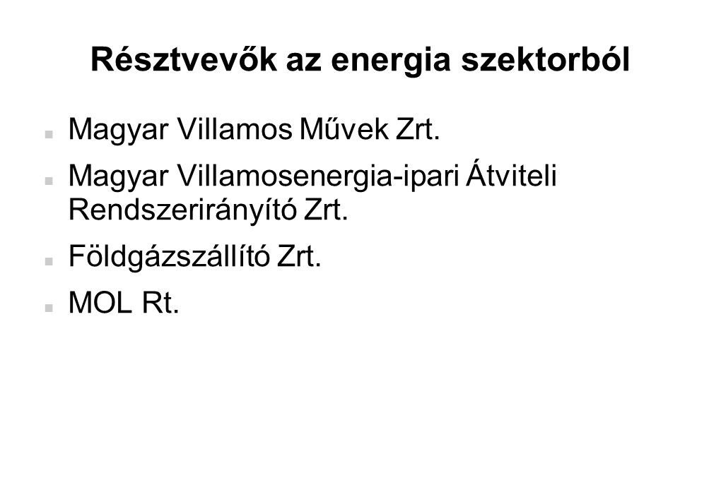 Résztvevők az energia szektorból  Magyar Villamos Művek Zrt.  Magyar Villamosenergia-ipari Átviteli Rendszerirányító Zrt.  Földgázszállító Zrt.  M