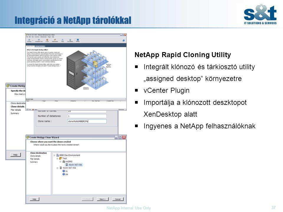 """37 NetApp Internal Use Only NetApp Rapid Cloning Utility  Integrált klónozó és tárkiosztó utility """"assigned desktop környezetre  vCenter Plugin  Importálja a klónozott deszktopot XenDesktop alatt  Ingyenes a NetApp felhasználóknak Integráció a NetApp tárolókkal"""
