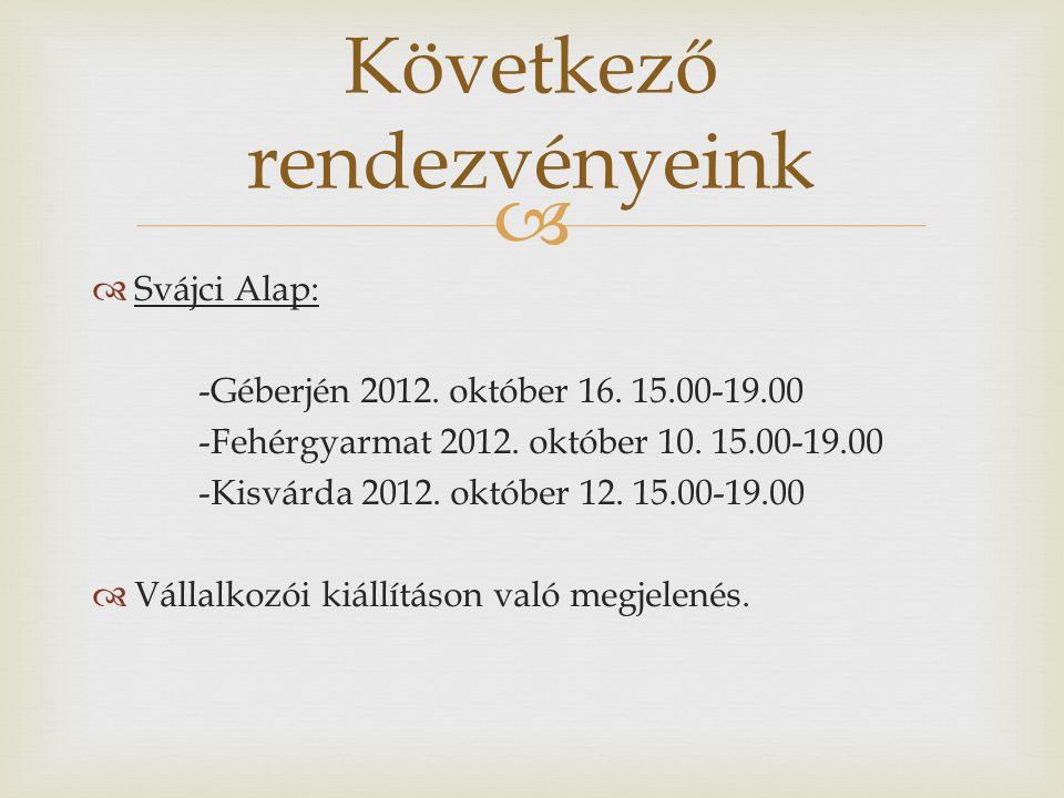   Svájci Alap: -Géberjén 2012. október 16. 15.00-19.00 -Fehérgyarmat 2012.