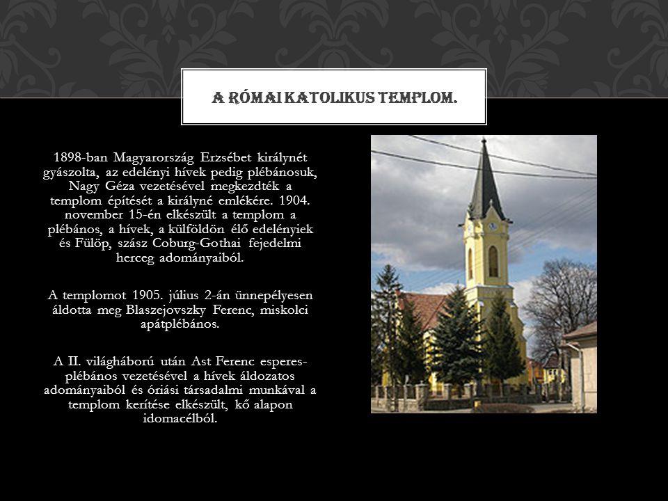 1898-ban Magyarország Erzsébet királynét gyászolta, az edelényi hívek pedig plébánosuk, Nagy Géza vezetésével megkezdték a templom építését a királyné