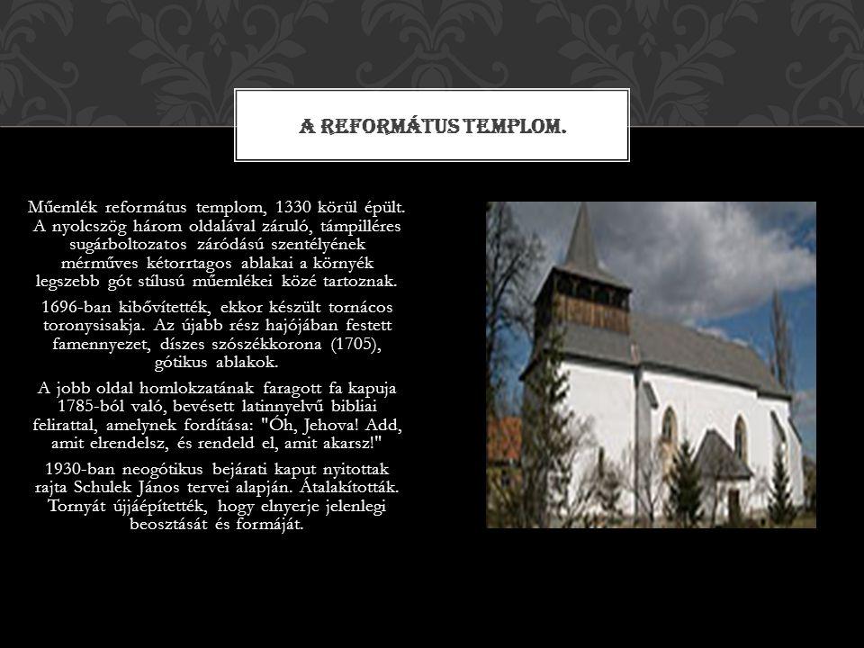 Műemlék református templom, 1330 körül épült. A nyolcszög három oldalával záruló, támpilléres sugárboltozatos záródású szentélyének mérműves kétorrtag