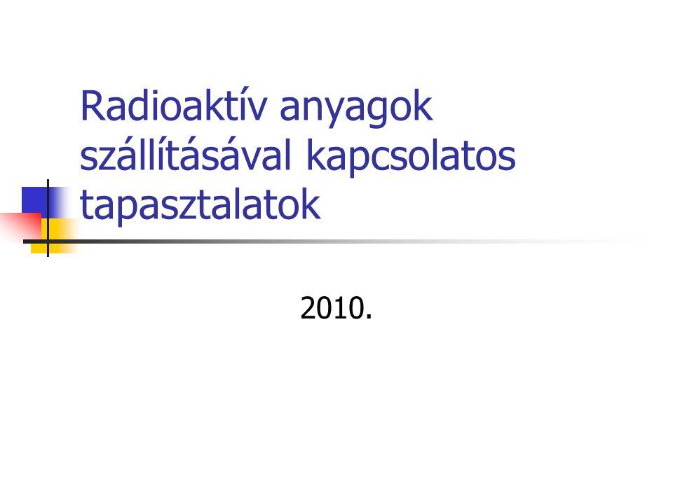 Radioaktív anyagok szállításával kapcsolatos tapasztalatok 2010.