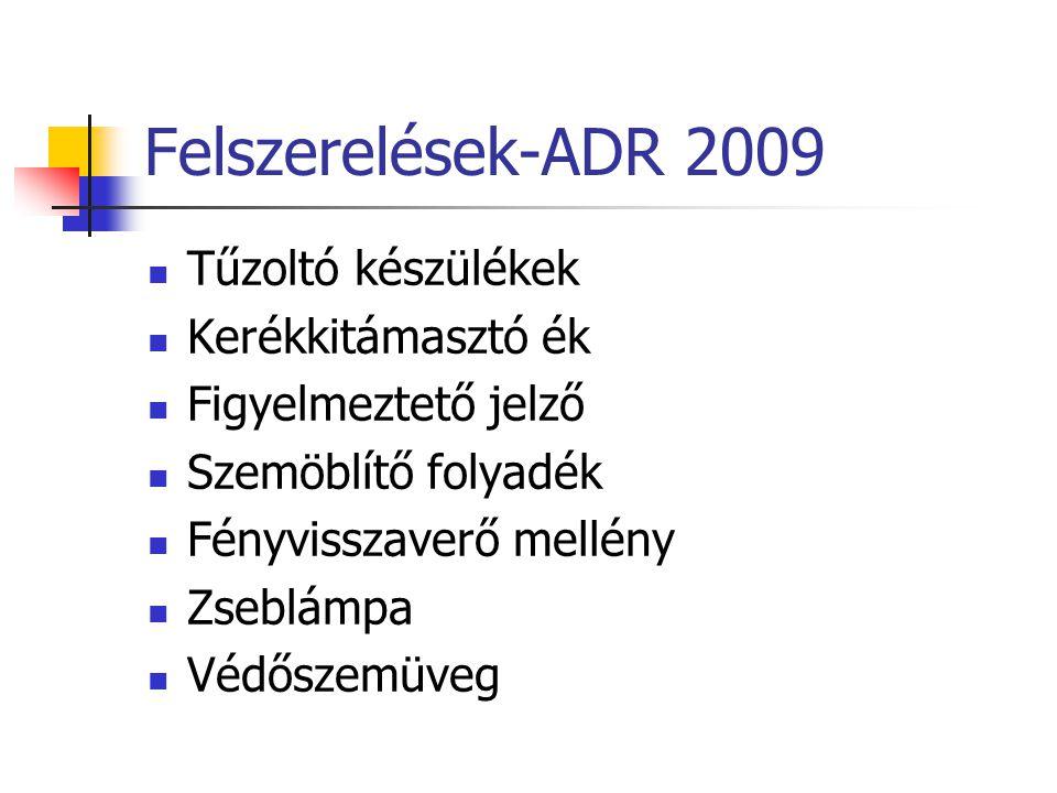 Felszerelések-ADR 2009  Tűzoltó készülékek  Kerékkitámasztó ék  Figyelmeztető jelző  Szemöblítő folyadék  Fényvisszaverő mellény  Zseblámpa  Vé