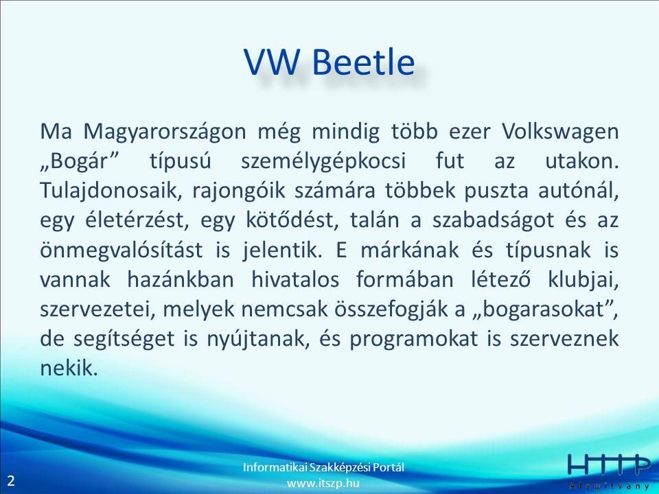 """2 Informatikai Szakképzési Portál www.itszp.hu VW Beetle Ma Magyarországon még mindig több ezer Volkswagen """"Bogár típusú személygépkocsi fut az utakon."""