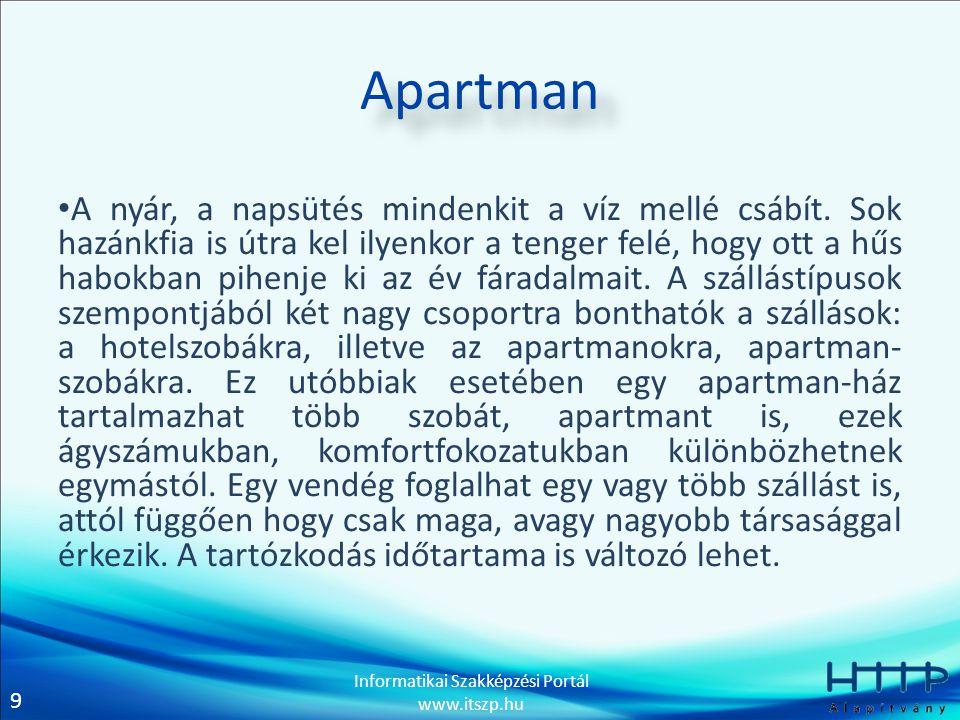 9 Informatikai Szakképzési Portál www.itszp.hu Apartman • A nyár, a napsütés mindenkit a víz mellé csábít.