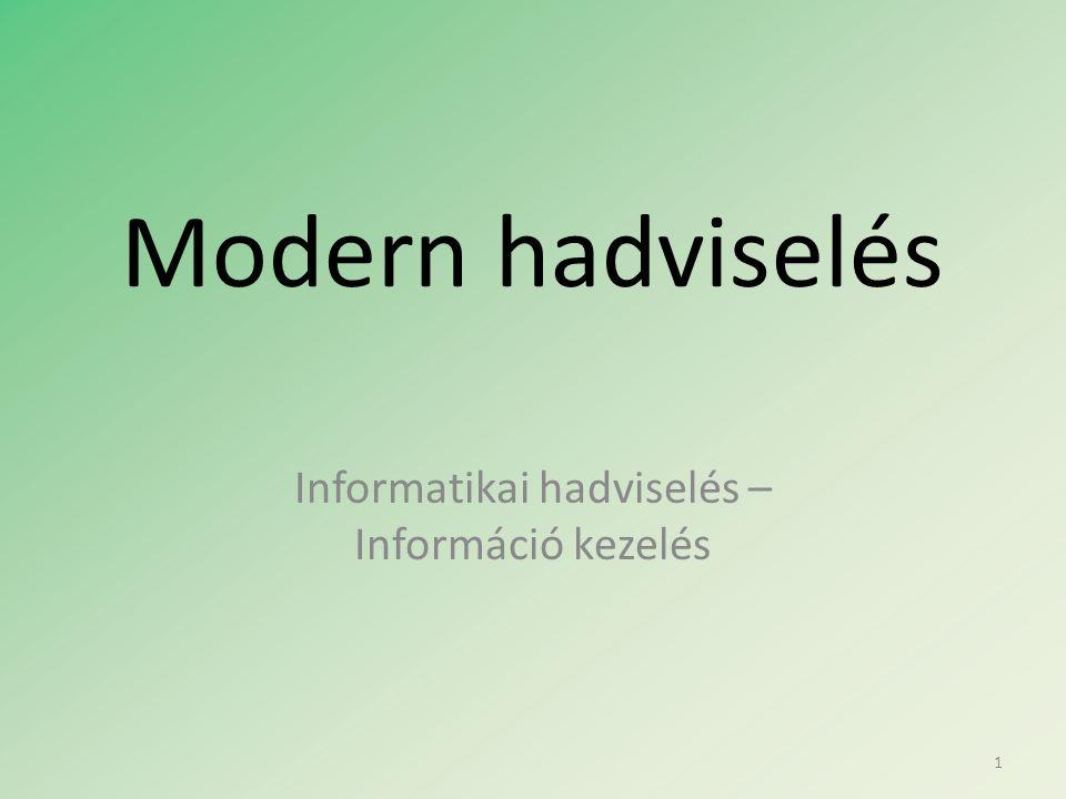 Modern hadviselés Informatikai hadviselés – Információ kezelés 1