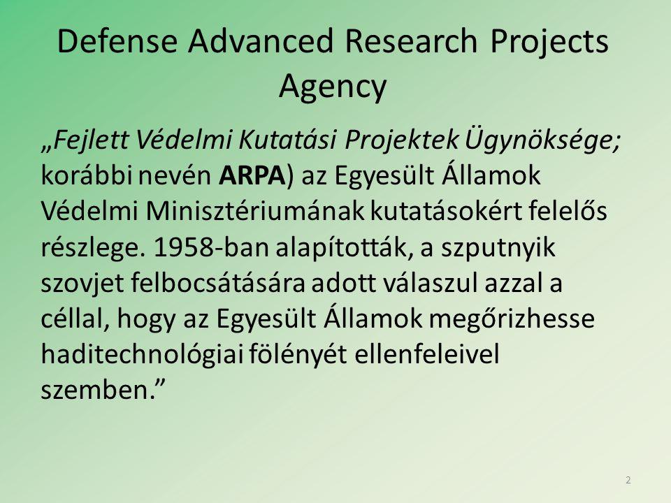 """Defense Advanced Research Projects Agency """"Fejlett Védelmi Kutatási Projektek Ügynöksége; korábbi nevén ARPA) az Egyesült Államok Védelmi Minisztériumának kutatásokért felelős részlege."""