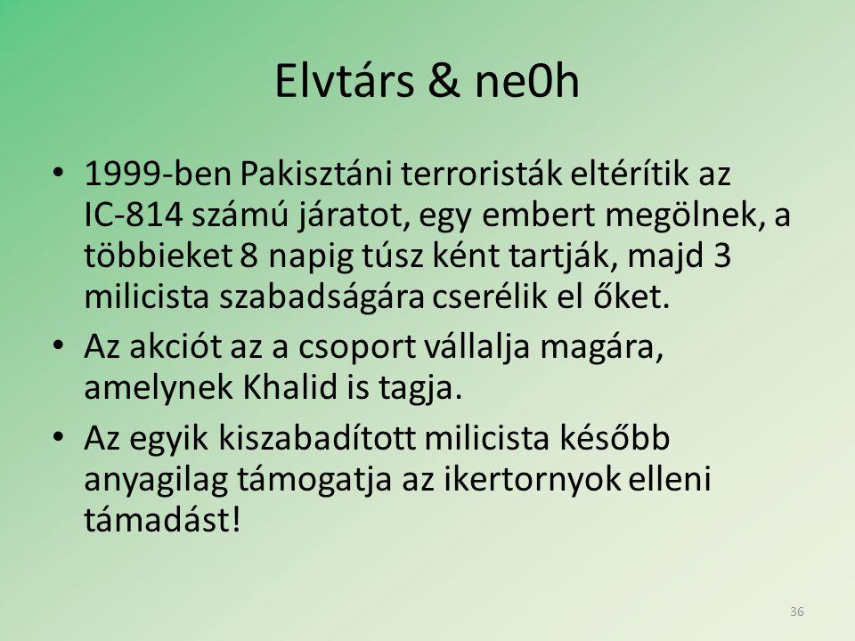 Elvtárs & ne0h • 1999-ben Pakisztáni terroristák eltérítik az IC-814 számú járatot, egy embert megölnek, a többieket 8 napig túsz ként tartják, majd 3 milicista szabadságára cserélik el őket.