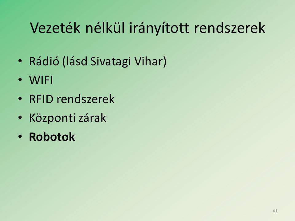 Vezeték nélkül irányított rendszerek • Rádió (lásd Sivatagi Vihar) • WIFI • RFID rendszerek • Központi zárak • Robotok 41