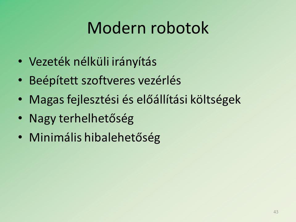 Modern robotok • Vezeték nélküli irányítás • Beépített szoftveres vezérlés • Magas fejlesztési és előállítási költségek • Nagy terhelhetőség • Minimális hibalehetőség 43