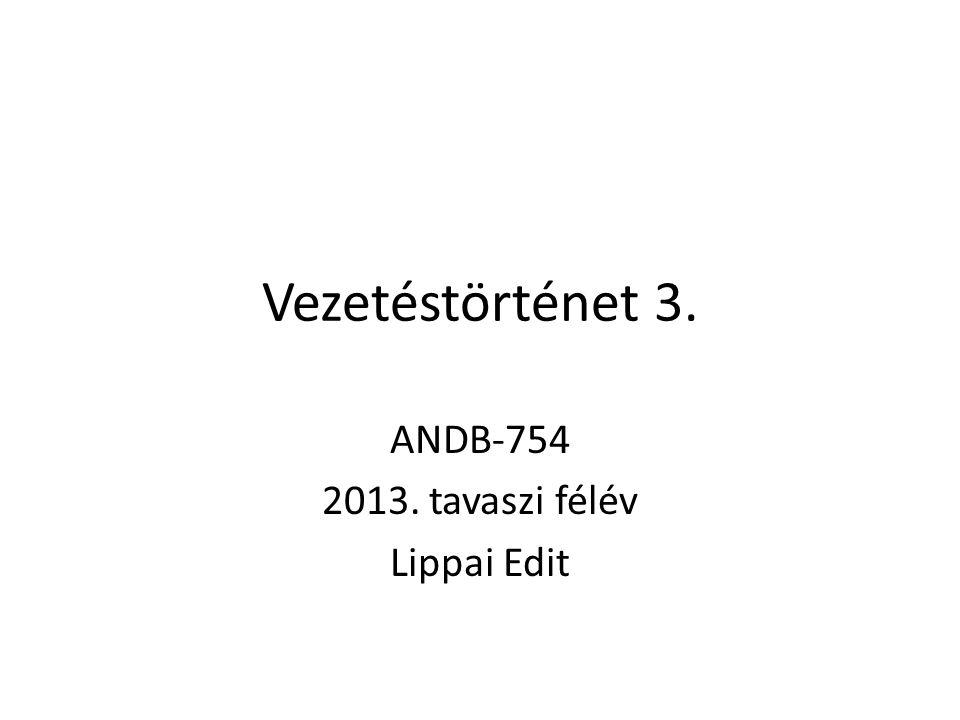Vezetéstörténet 3. ANDB-754 2013. tavaszi félév Lippai Edit