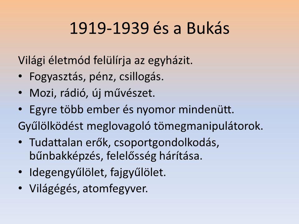 1919-1939 és a Bukás Világi életmód felülírja az egyházit. • Fogyasztás, pénz, csillogás. • Mozi, rádió, új művészet. • Egyre több ember és nyomor min